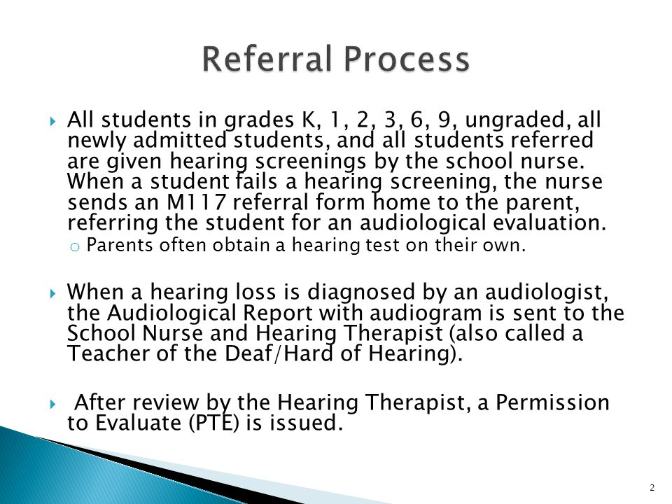  All students in grades K, 1, 2, 3, 6, 9, ungraded, all newly admitted students, and all students referred are given hearing screenings by the school nurse.