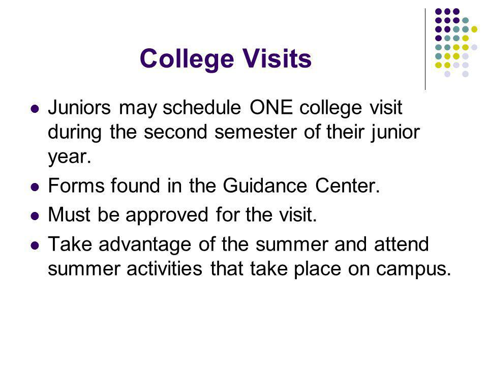 College Visits Juniors may schedule ONE college visit during the second semester of their junior year.