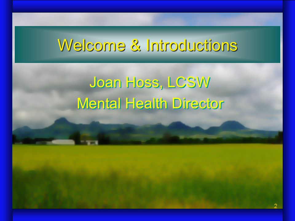 2 Joan Hoss, LCSW Mental Health Director Joan Hoss, LCSW Mental Health Director Welcome & Introductions