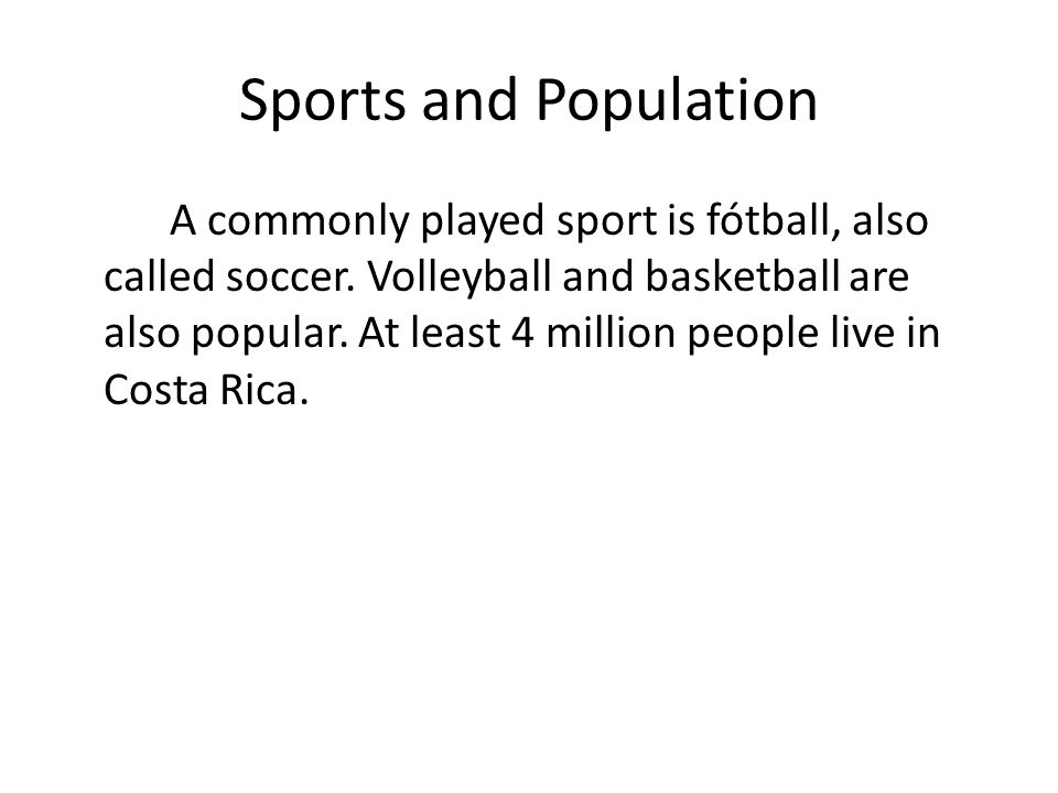 Sports and Population A commonly played sport is fótball, also called soccer.