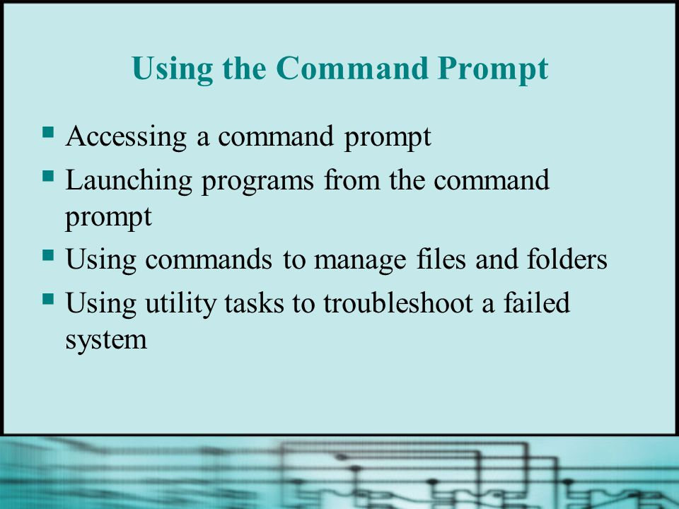 Using the Command Prompt  Accessing a command prompt  Launching programs from the command prompt  Using commands to manage files and folders  Usin