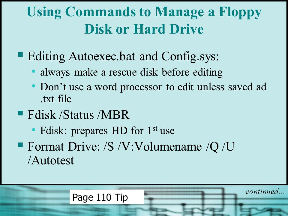 Using Commands to Manage a Floppy Disk or Hard Drive  Editing Autoexec.bat and Config.sys: always make a rescue disk before editing Don't use a word