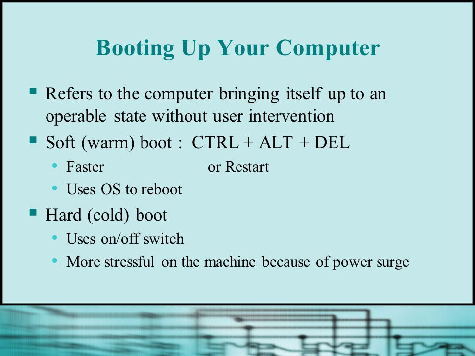Overview of Boot Steps  Step 1: POST (Power-on self test)  Step 2: ROM BIOS startup program searches for and loads an OS  Step 3: OS configures the system and completes its own loading  Step 4: User executes application software