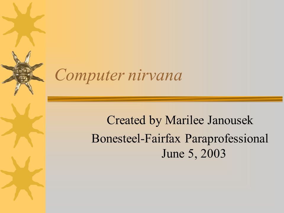Computer nirvana Created by Marilee Janousek Bonesteel-Fairfax Paraprofessional June 5, 2003