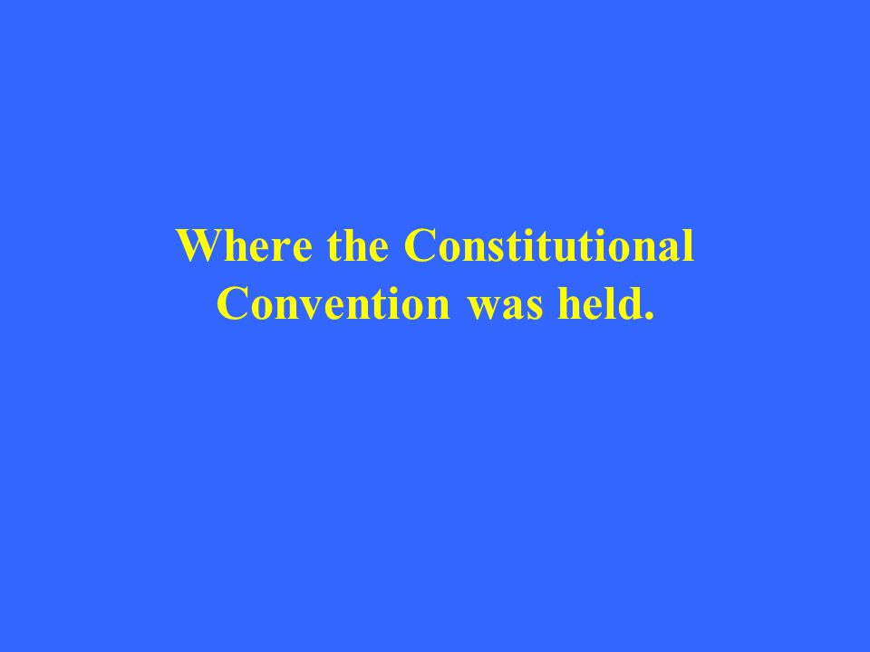 Where the Constitutional Convention was held.