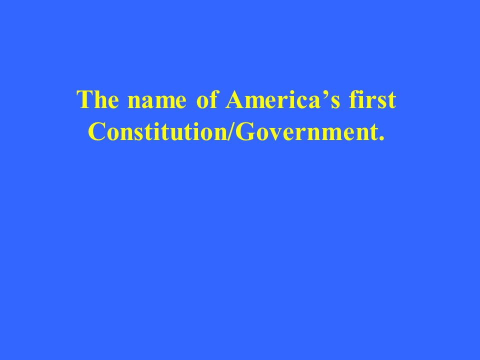 The name of America's first Constitution/Government.