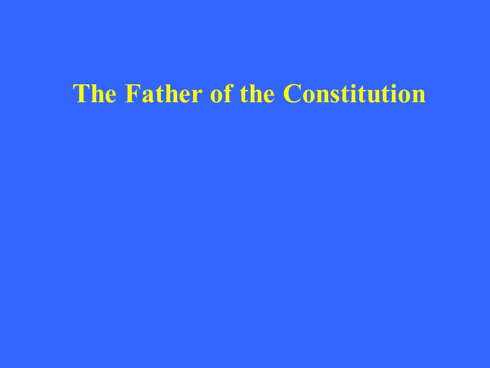 The Father of the Constitution