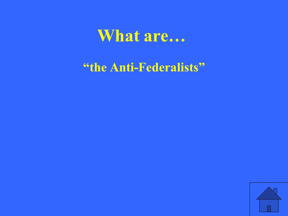 What are… the Anti-Federalists