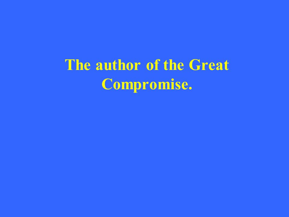 The author of the Great Compromise.
