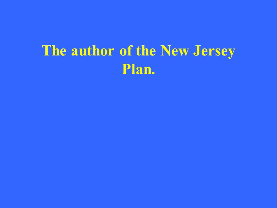The author of the New Jersey Plan.