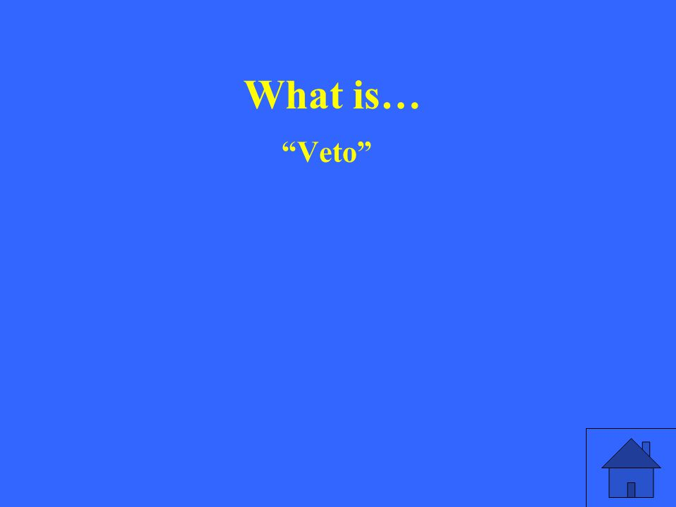 What is… Veto