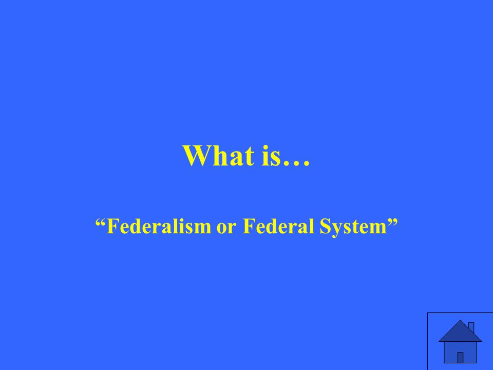 What is… Federalism or Federal System