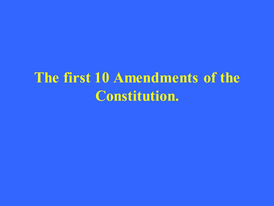 The first 10 Amendments of the Constitution.
