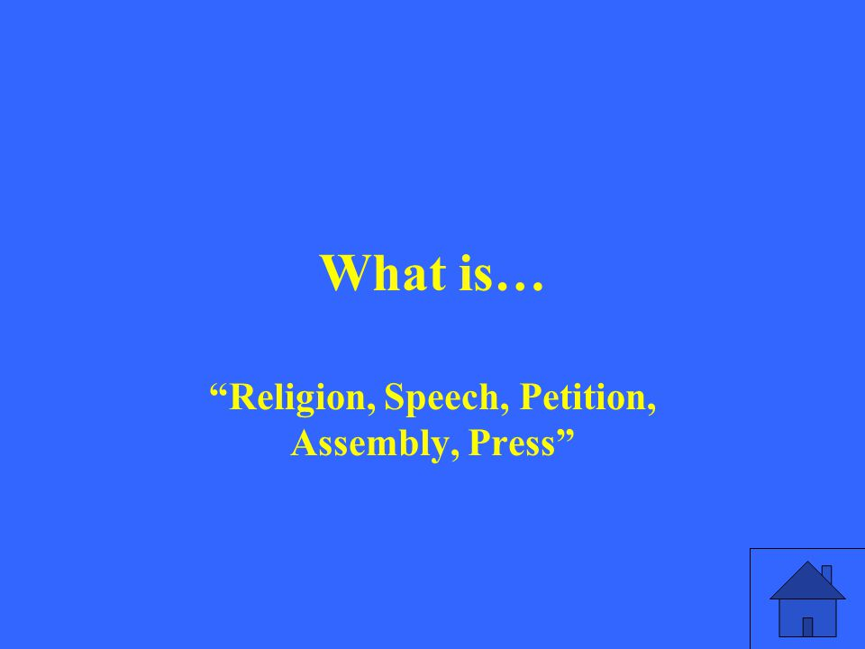 What is… Religion, Speech, Petition, Assembly, Press