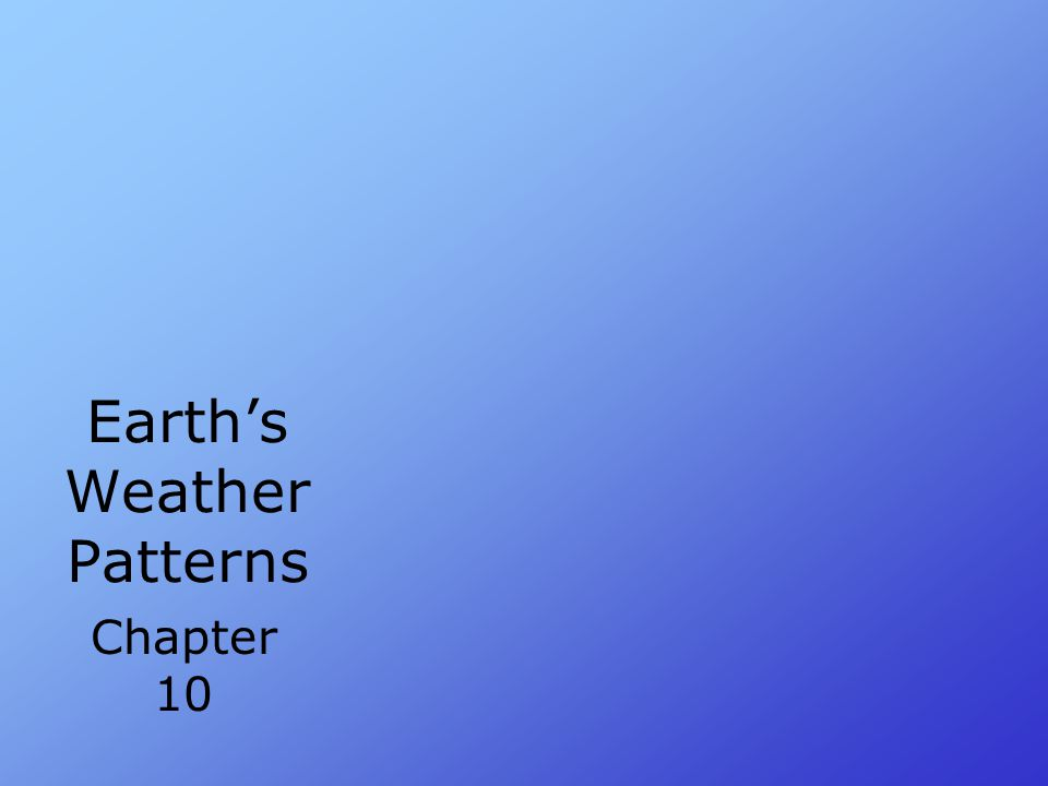 Earth's Weather Patterns Chapter 10
