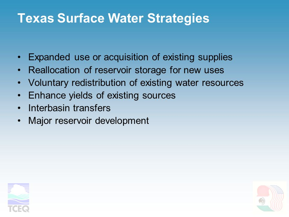 Texas Surface Water Strategies Expanded use or acquisition of existing supplies Reallocation of reservoir storage for new uses Voluntary redistributio