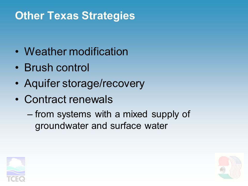 Other Texas Strategies Weather modification Brush control Aquifer storage/recovery Contract renewals –from systems with a mixed supply of groundwater and surface water