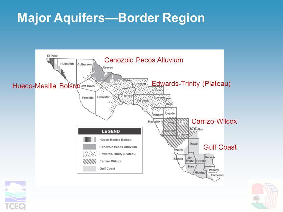 Major Aquifers—Border Region Hueco-Mesilla Bolson Cenozoic Pecos Alluvium Edwards-Trinity (Plateau) Gulf Coast Carrizo-Wilcox