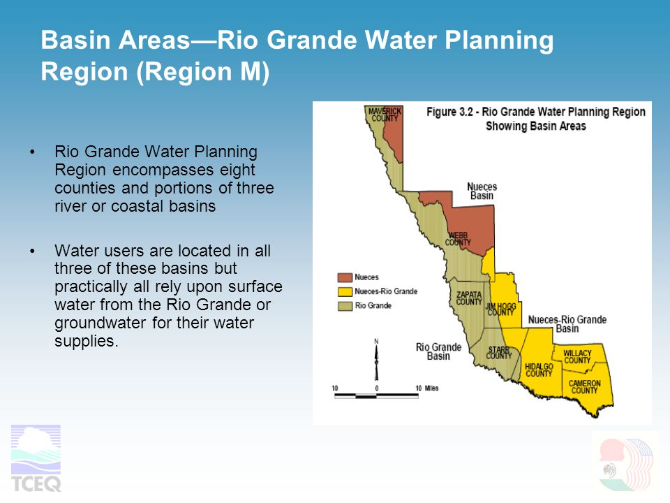 Basin Areas—Rio Grande Water Planning Region (Region M) Rio Grande Water Planning Region encompasses eight counties and portions of three river or coastal basins Water users are located in all three of these basins but practically all rely upon surface water from the Rio Grande or groundwater for their water supplies.