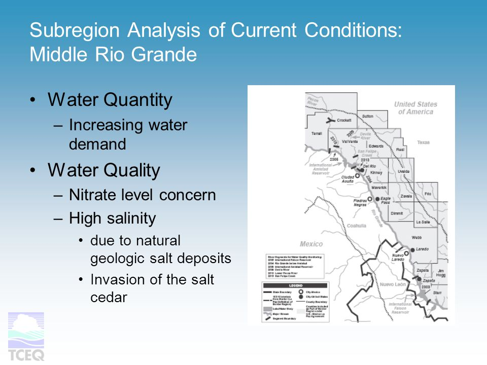 Subregion Analysis of Current Conditions: Middle Rio Grande Water Quantity –Increasing water demand Water Quality –Nitrate level concern –High salinity due to natural geologic salt deposits Invasion of the salt cedar