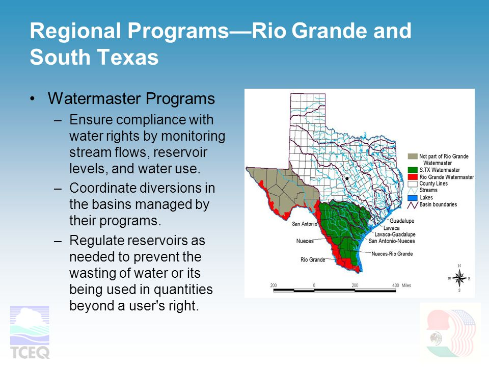Regional Programs—Rio Grande and South Texas Watermaster Programs –Ensure compliance with water rights by monitoring stream flows, reservoir levels, a