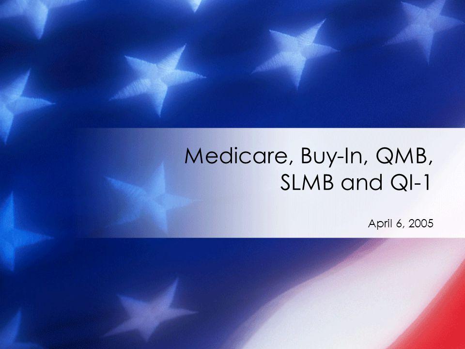 April 6, 2005 Medicare, Buy-In, QMB, SLMB and QI-1