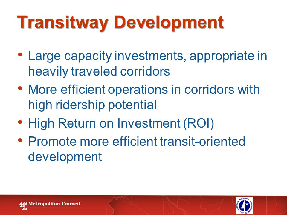 Transitway Development Large capacity investments, appropriate in heavily traveled corridors More efficient operations in corridors with high ridershi