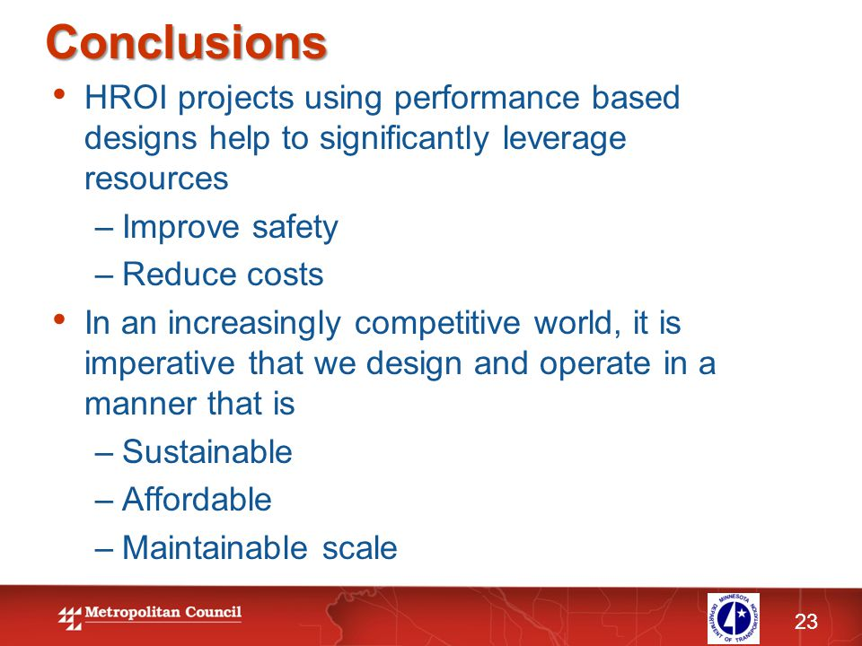 Conclusions 23 HROI projects using performance based designs help to significantly leverage resources –Improve safety –Reduce costs In an increasingly