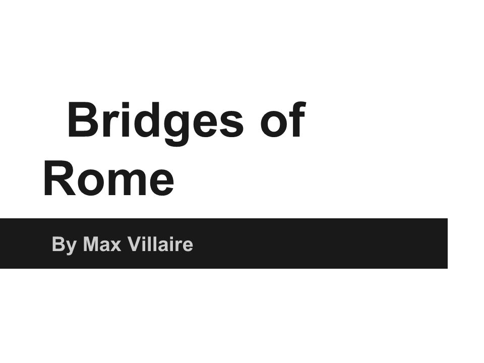 Bridges of Rome By Max Villaire