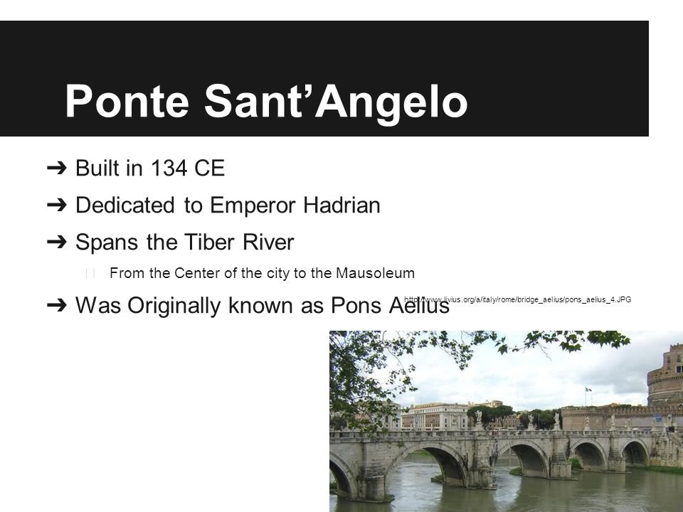 Pons Cestius ➔ 48M x 8M ➔ Built soon after the Pons Fabricius ➔ First stone bridge from the island to the right bank of the river.