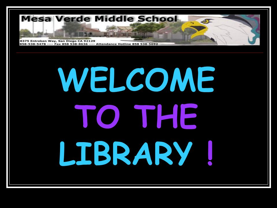 WELCOME TO THE LIBRARY !