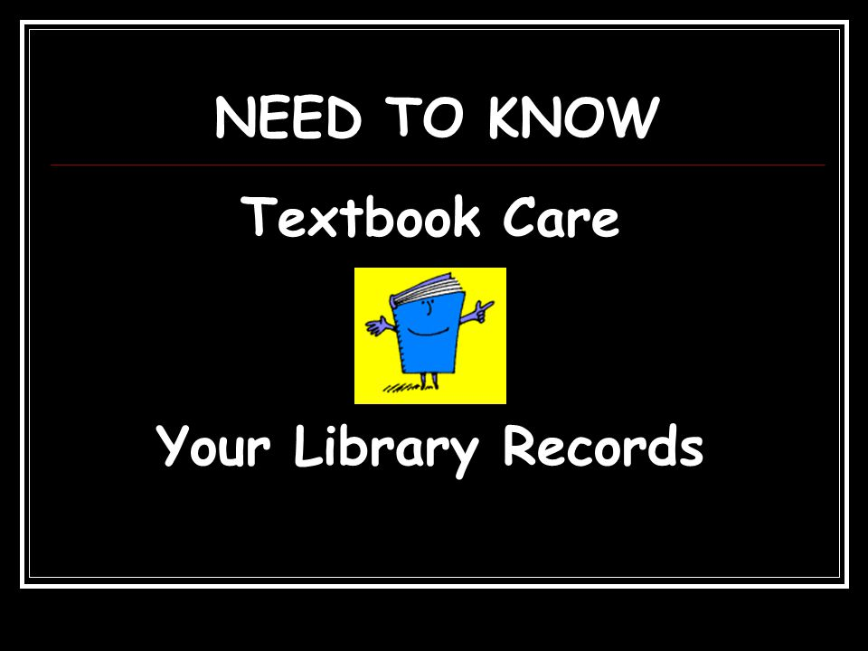 Look for Yellow Insert At the Check-Out Station TEXTBOOK INFORMATION TIPS ON TEXTBOOK CARE