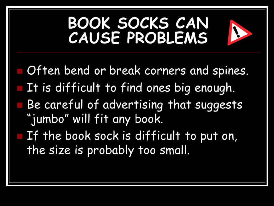 BOOK SOCKS CAN CAUSE PROBLEMS Often bend or break corners and spines.