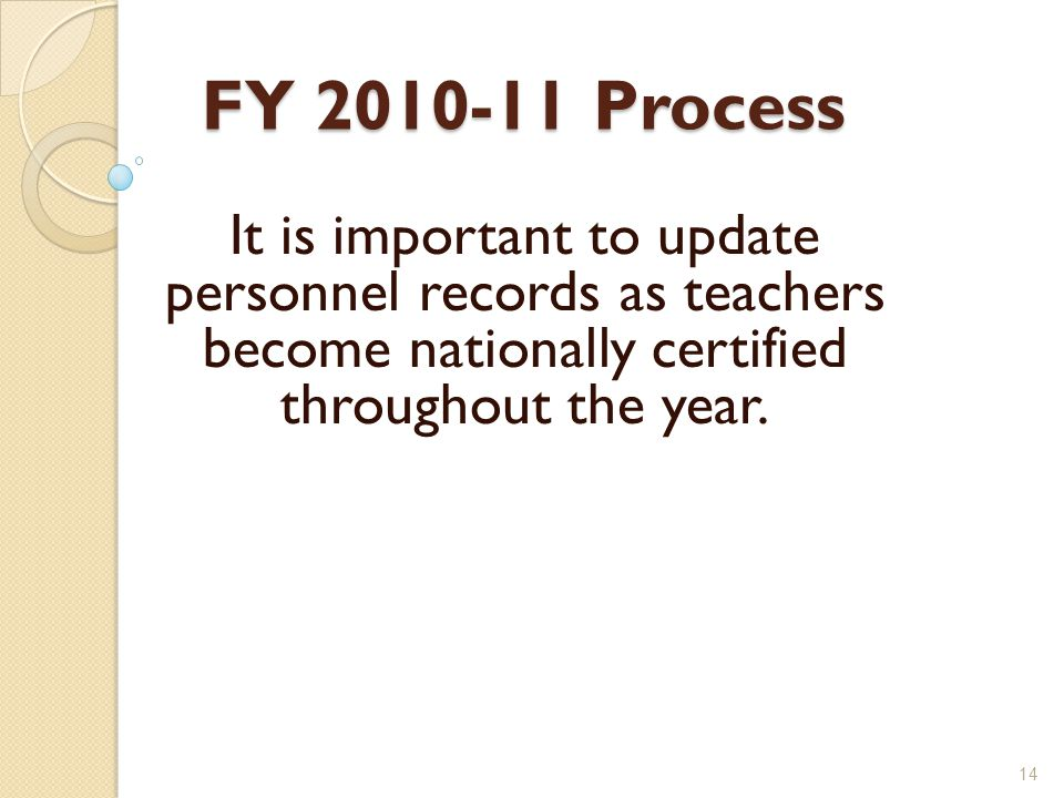 FY Process It is important to update personnel records as teachers become nationally certified throughout the year.