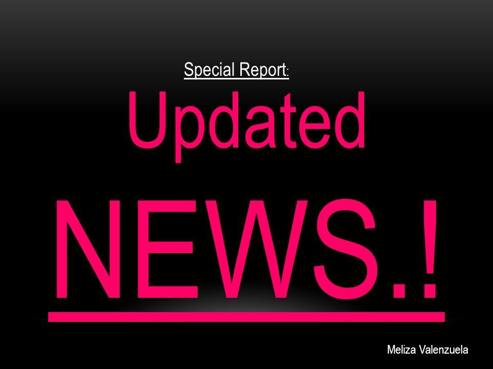 Updated NEWS.! Special Report : Meliza Valenzuela