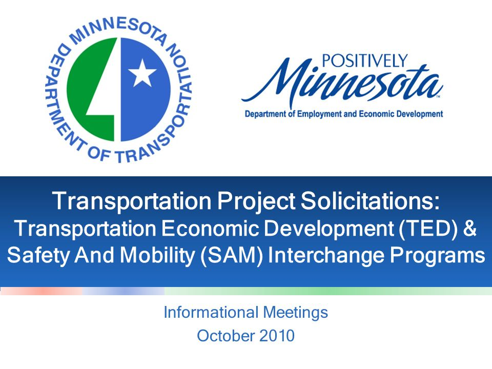 Transportation Project Solicitations: Transportation Economic Development (TED) & Safety And Mobility (SAM) Interchange Programs Informational Meetings October 2010
