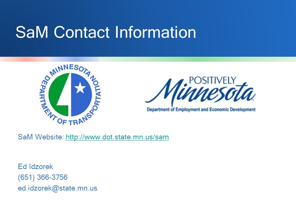 SaM Contact Information SaM Website: http://www.dot.state.mn.us/samhttp://www.dot.state.mn.us/sam Ed Idzorek (651) 366-3756 ed.idzorek@state.mn.us