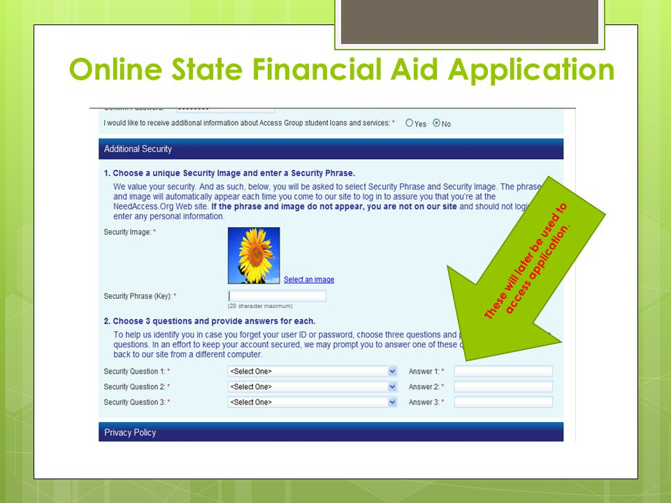Online State Financial Aid Application These will later be used to access application.