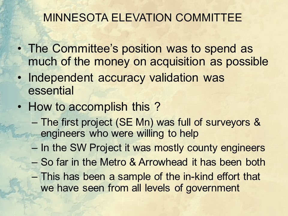 MINNESOTA ELEVATION COMMITTEE The Committee's position was to spend as much of the money on acquisition as possible Independent accuracy validation was essential How to accomplish this .