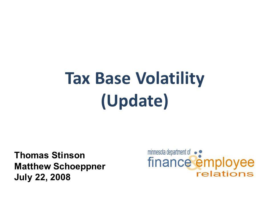 Tax Base Volatility (Update) Thomas Stinson Matthew Schoeppner July 22, 2008