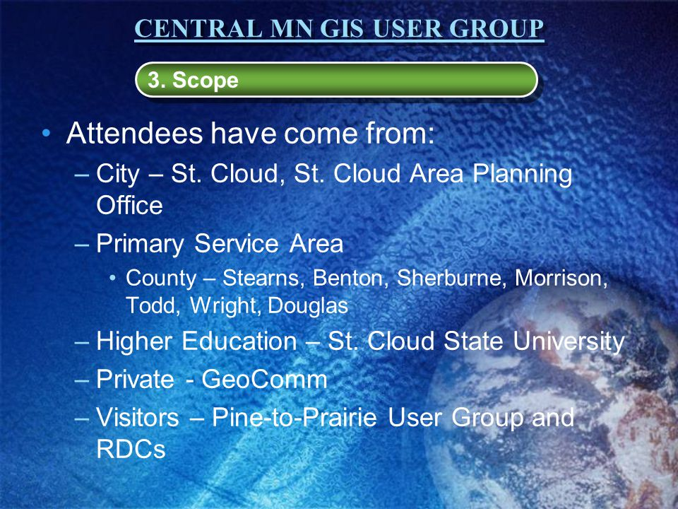 CENTRAL MN GIS USER GROUP Attendees have come from: –City – St.