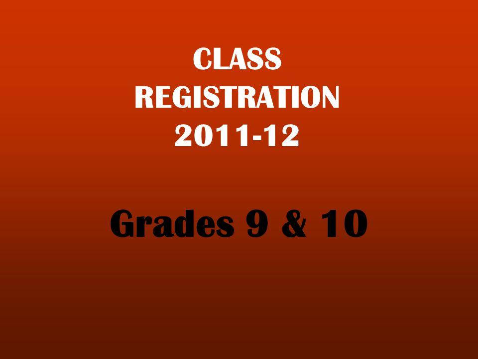 CLASS REGISTRATION 2011-12 Grades 9 & 10