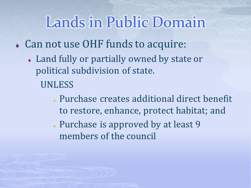  Can not use OHF funds to acquire:  Land fully or partially owned by state or political subdivision of state.