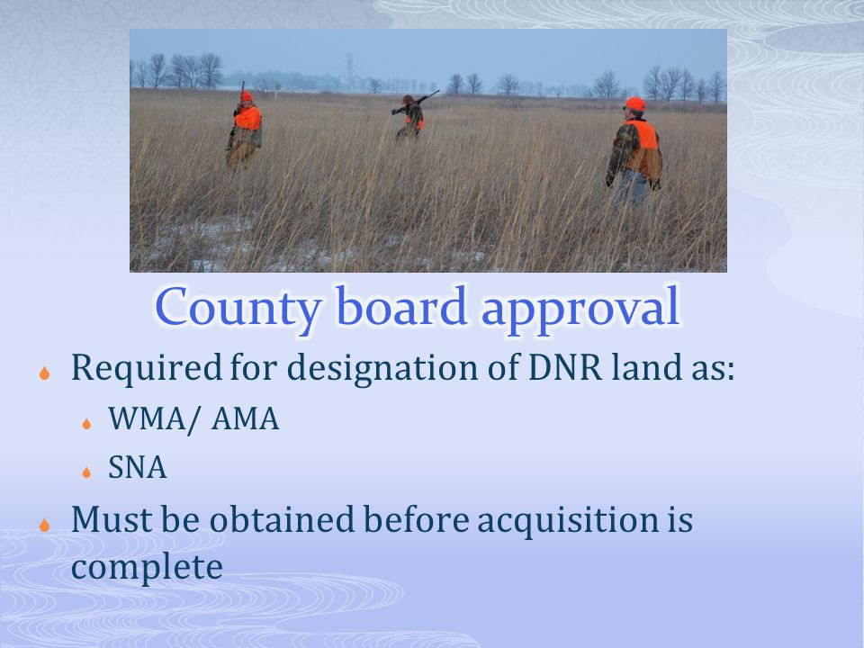 Required for designation of DNR land as:  WMA/ AMA  SNA  Must be obtained before acquisition is complete