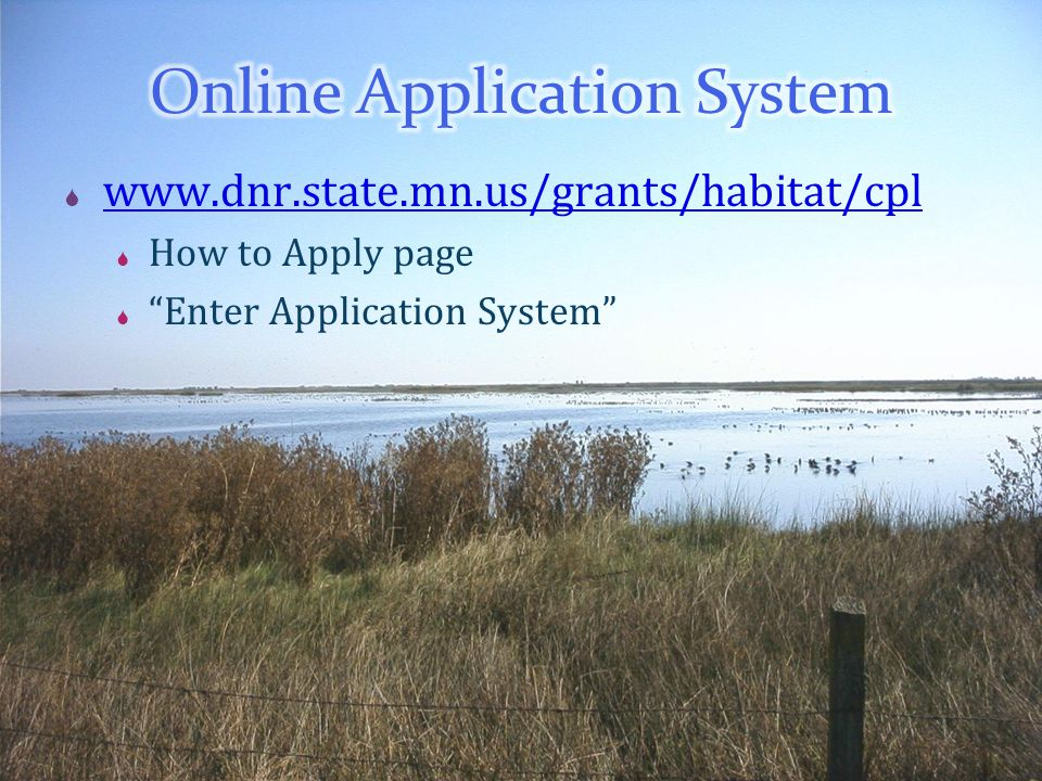 www.dnr.state.mn.us/grants/habitat/cpl  How to Apply page  Enter Application System