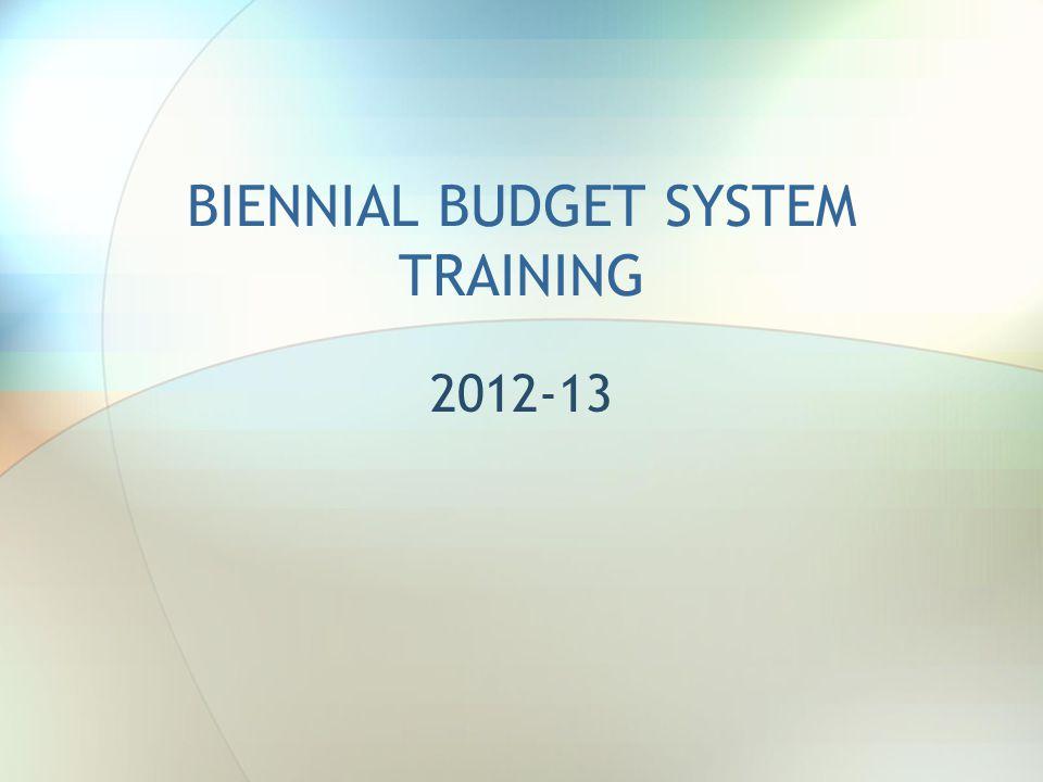 BIENNIAL BUDGET SYSTEM TRAINING 2012-13