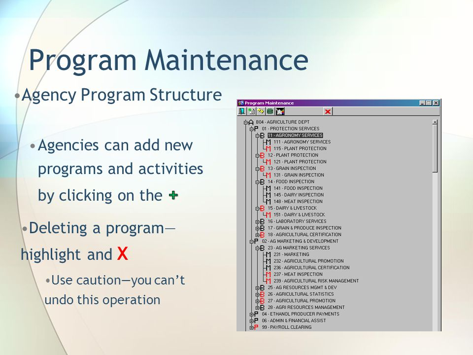 Program Maintenance Agency Program Structure Deleting a program— highlight and X Use caution—you can't undo this operation
