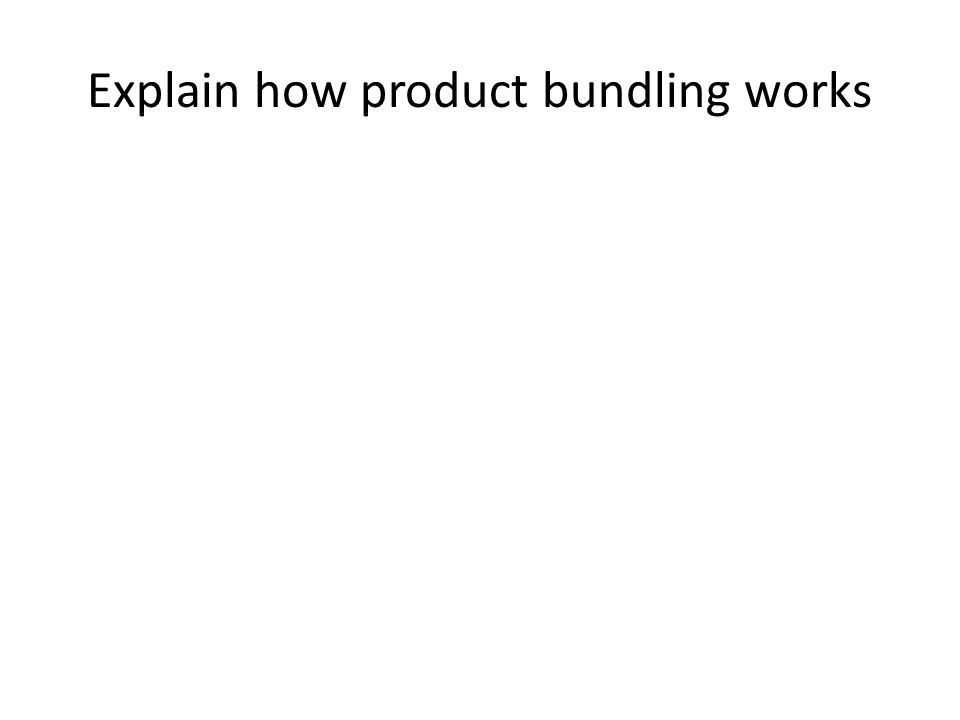 Explain how product bundling works
