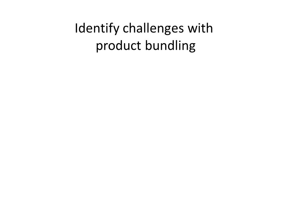 Identify challenges with product bundling