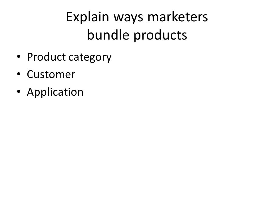 Explain ways marketers bundle products Product category Customer Application
